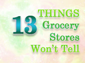 13 Things Your Grocery Store doesn't tell you. But... should they? We add our thoughts and comments...